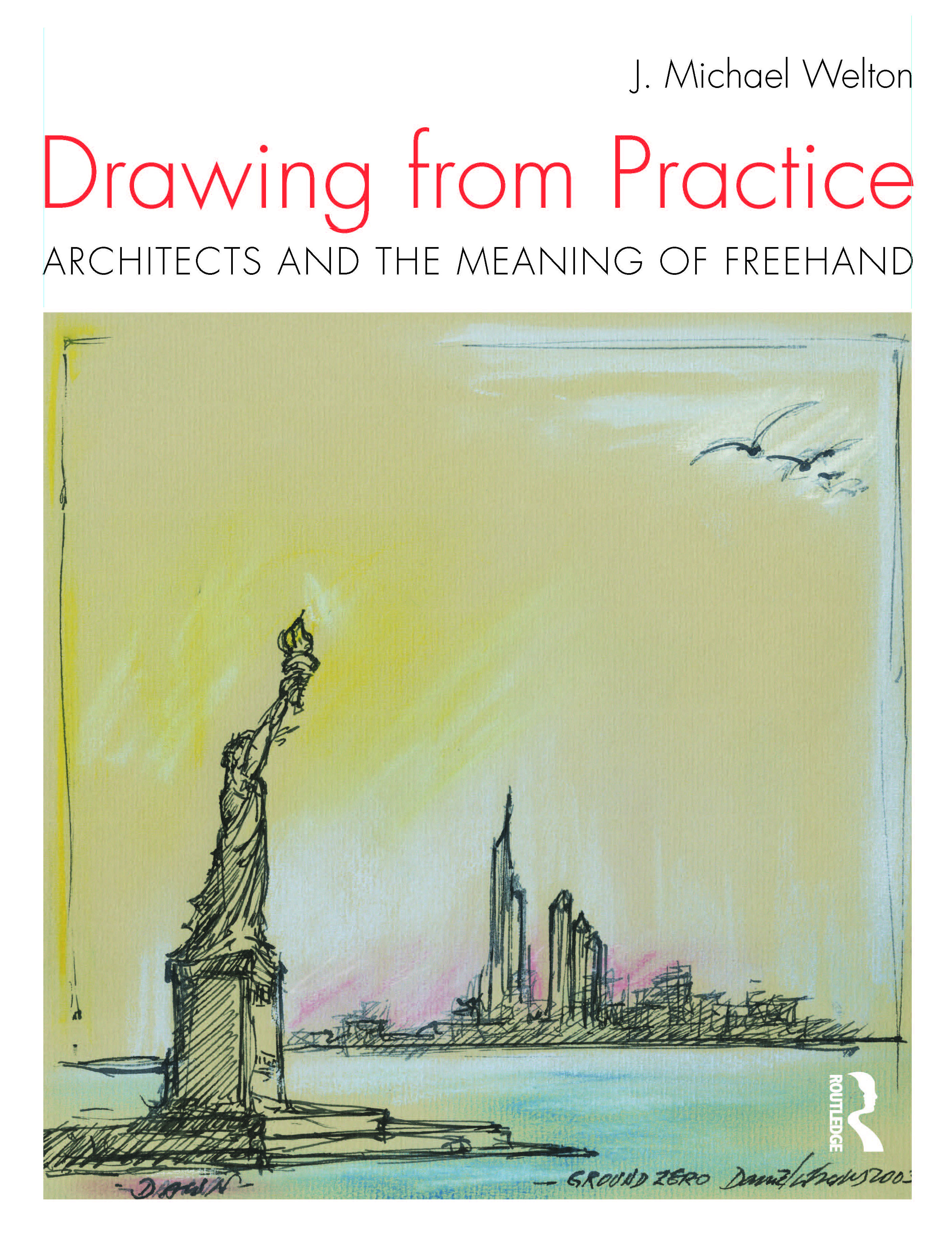 Drawing from Practice: Architects and the Meaning of Freehand, J. Michael Welton